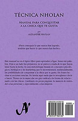 Técnica Nholan: Manual para conquistar a la chica que te gusta Tercera edición: Amazon.es: Nholan, Alexander: Libros