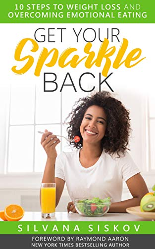 Book: Get Your Sparkle Back - 10 Steps to Weight Loss and Overcoming Emotional Eating by Silvana Siskov