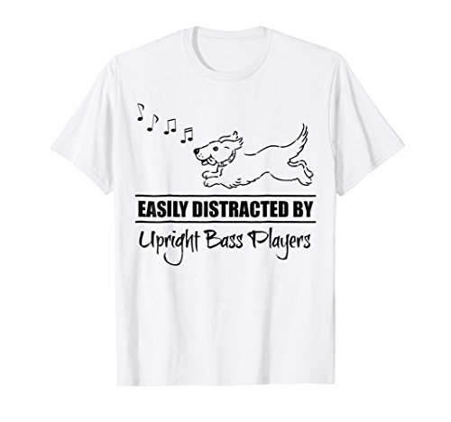 Cute Dog Easily Distracted by Upright Bass Players T-Shirt