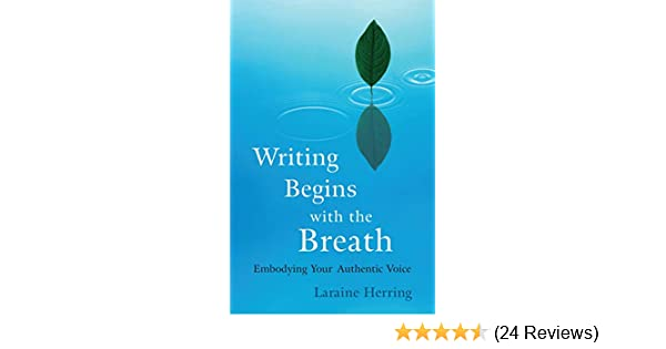 Writing Begins With The Breath Embodying Authentic Voice Kindle