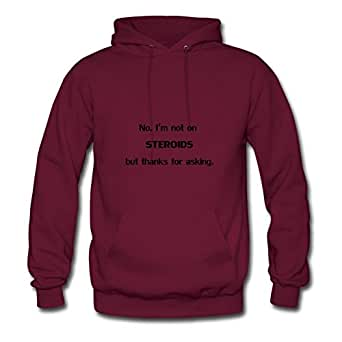 No. I'm Not On Steroids But Thanks For Asking. Image Round-collar : X-large Womenhoodies Burgundy- Made In Good Quality.