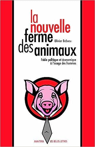 Olivier Babeau - La Nouvelle ferme des animaux: Fable politique et économique à l'usage des hommes sur Bookys
