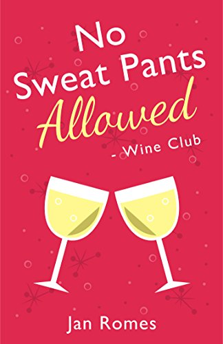 (No Sweat Pants Allowed - Wine Club (Wine and Sweat Pants Series Book 1))