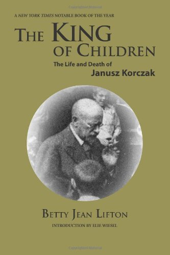 Download By Betty Jean Lifton - King of Children: The Life and Death of Janusz Korczak: 2nd (second) Edition PDF