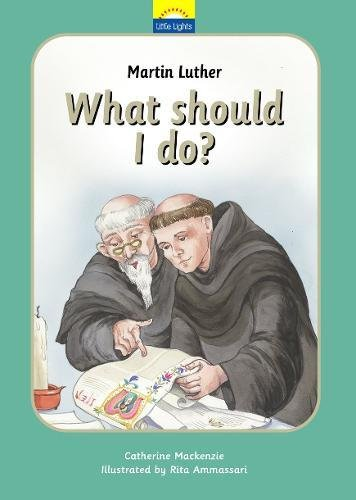 Martin Luther: What should I do? (Little Lights)