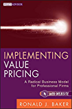 Implementing Value Pricing: A Radical Business Model for Professional Firms (Wiley Professional Advisory Services Book 8)