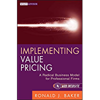 Implementing Value Pricing: A Radical Business Model for Professional Firms (Wiley Professional Advisory Services Book 8…