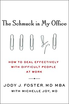 The Schmuck in My Office: How to Deal Effectively with Difficult People at Work by [Foster, Jody, Joy, Michelle]