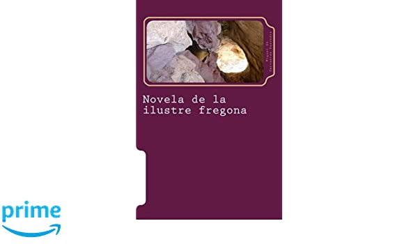 Novela de la ilustre fregona (Spanish Edition): Miguel de Cervantes Saavedra: 9781987410839: Amazon.com: Books