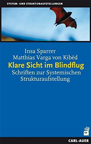 Klare Sicht im Blindflug: Schriften zur Systemischen Strukturaufstellung