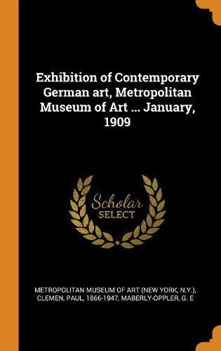 Exhibition of Contemporary German art, Metropolitan Museum of Art ... January, 1909