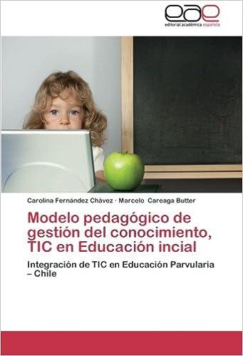 Modelo pedagógico de gestión del conocimiento, TIC en Educación incial: Integración de TIC en Educación Parvularia