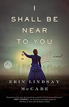 I Shall Be Near to You: A Novel by [Mccabe, Erin Lindsay]