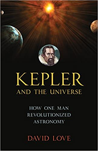 kepler and the universe how one man revolutionized astronomy david