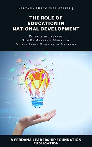 The Role of Education in National Development: Perdana Discourse Series 3 (Role Of Education In Development Of Country)