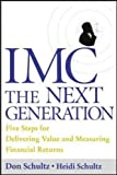 IMC, the Next Generation Five Steps for Delivering Value and Measuring Returns Using Marketing Communication