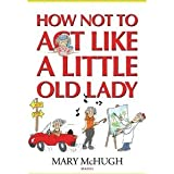 How Not to Act Like a Little Old Lady