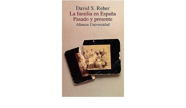 La familia en España, pasado y presente Alianza Universidad Au: Amazon.es: Reher, David S.: Libros