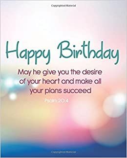 Amazon Com Happy Birthday May He Give You The Desire Of Your