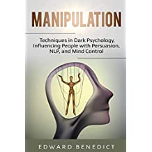 Manipulation:: Techniques in Dark Psychology, Influencing People with Persuasion, NLP, and Mind Control
