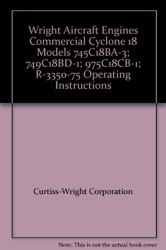 Wright Aircraft Engines Commercial Cyclone 18 Models 745C18BA-3; 749C18BD-1; 975C18CB-1; R-3350-75 Operating Instructions