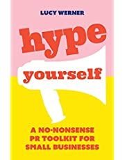 Hype Yourself: A no-nonsense DIY PR toolkit for small businesses