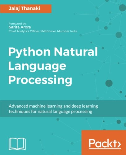 Book cover of Python Natural Language Processing: Advanced machine learning and deep learning techniques for natural language processing by Jalaj Thanaki