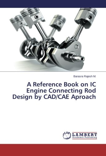 Download A Reference Book on IC Engine Connecting Rod Design by CAD/CAE Aproach ebook