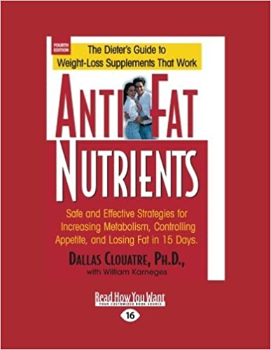 Anti-Fat Nutrients: Safe and Effective Strategies for Increasing Metabolism, Controlling Appetite, and Losing Fat in 15 Days by Dallas Clouatre (2012-12-28)
