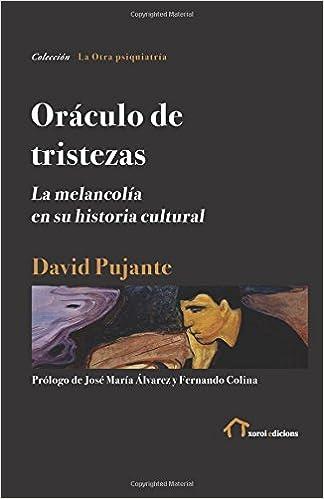 Oráculo de tristezas: La melancolía en su historia cultural (Spanish Edition): David Pujante, José María Álvarez, Fernando Colina: 9781985447103: ...