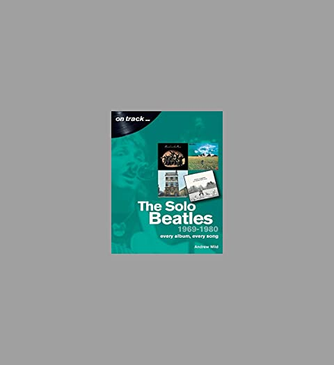 The Solo Beatles: 1969-1980  – Die Solokarrieren  von Lennon, Starr, Harrison & McCartny