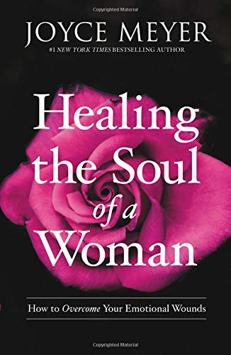 Healing the Soul of a Woman: How to Overcome Your Emotional ()