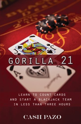 Read Online Gorilla 21: Learn To Count Cards And Start A Blackjack Team In Less Than Three Hours pdf epub