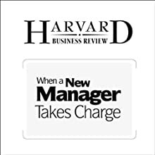 When a New Manager Takes Charge (Harvard Business Review) Periodical by John J. Gabarro Narrated by Todd Mundt
