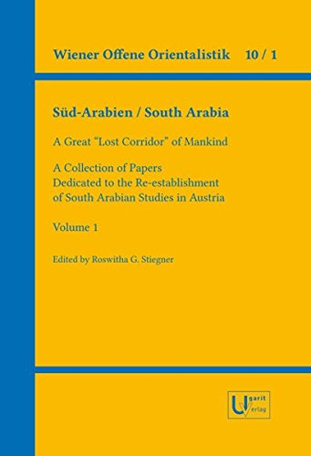 Sud-Arabien / South Arabia: A Great 'lost Corridor' of Mankind. a Collection of Papers Dedicated to the Re-Establishment of South Arabian Studies in Austria (Wiener Offene Orientalistik)