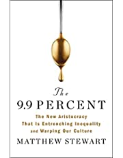 The 9.9 Percent: The New Aristocracy That Is Entrenching Inequality and Warping Our Culture