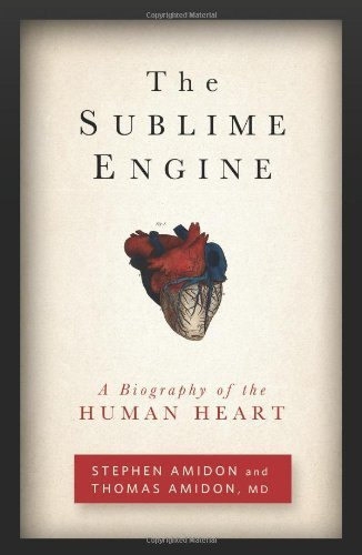 Download The Sublime Engine: A Biography of the Human Heart By Stephen Amidon, Thomas Amidon PDF