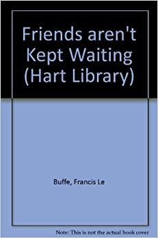 Friends aren't Kept Waiting (Hart Library)