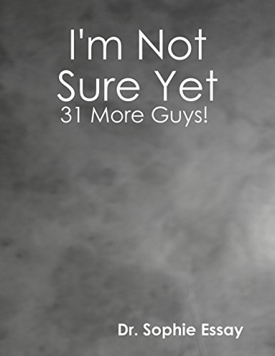 I'm Not Sure Yet: 31 More Guys! by [Essay, Dr. Sophie]