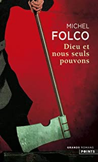 Dieu et nous seuls pouvons : les très-édifiantes et très inopinées mémoires des Pibrac de Bellerocaille, huit générations d'exécuteurs, Folco, Michel