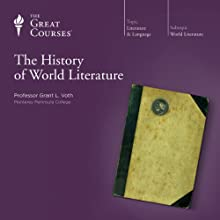 The History of World Literature Lecture by  The Great Courses Narrated by Professor Grant L. Voth
