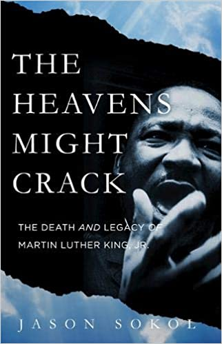 The Heavens Might Crack: The Death and Legacy of Martin Luther King