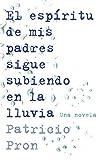 El Espiritu de mis Padres Sigue Subiendo en la Lluvia = My Fathers' Ghost Is Climing in the Rain (Spanish Edition)