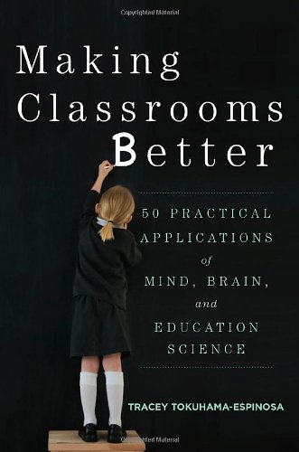 Making Classrooms Better: 50 Practical Applications of Mind, Brain, and Education Science