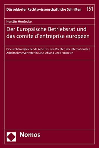 Der Europäische Betriebsrat und das comité d'entreprise européen: Eine rechtsvergleichende Arbeit zu den Rechten der internationalen Arbeitnehmervertreter ... Schriften 151) (German Edition)