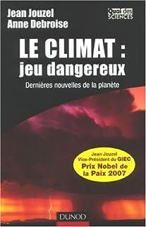 Le climat : jeu dangereux : dernières nouvelles de la planète, Jouzel, Jean