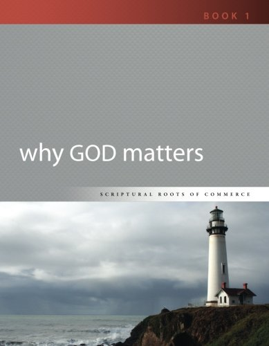 Download Why God Matters (Scriptural Roots of Commerce) (Volume 1) ebook