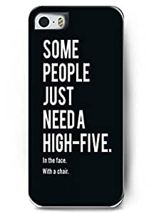 Design Some people just need a high-five in the face with 1 a chair In Hard Back Case Skin Cover For Apple iPhone 5 5S - Hard Snap on Plastic respect Case Inspirational and Motivational Life Quotes income &hong hong customize