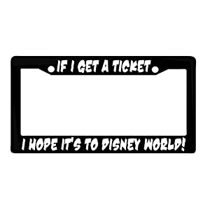 Cute Funny License Plate Frame If I Get Ticket I Hope Its to Disney World