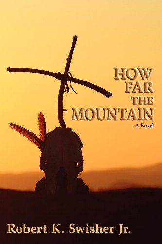 Book: How Far the Mountain - A Novel by Robert K. Swisher Jr.